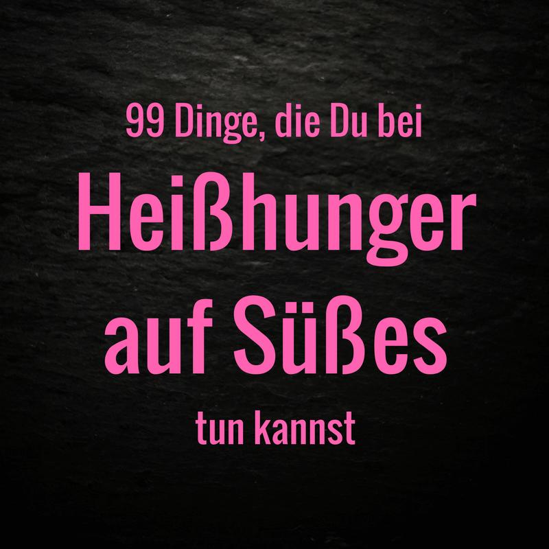 Hießhunger auf Süßes stoppen - 99 Dinge, die Du sofort tun kannst