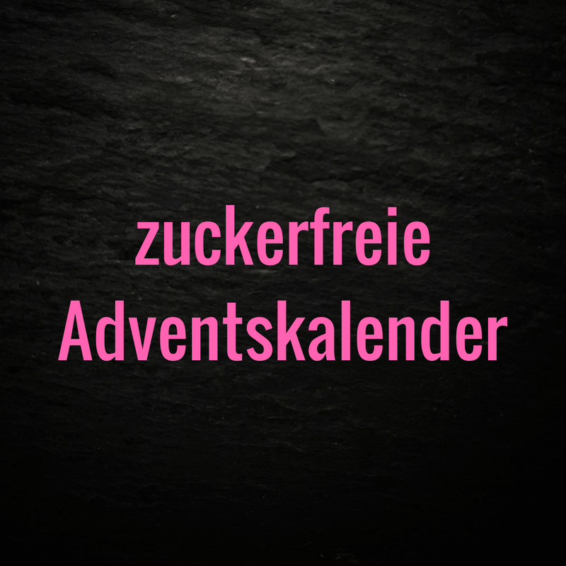 zuckerfreie Adventskalender - meine Favoriten