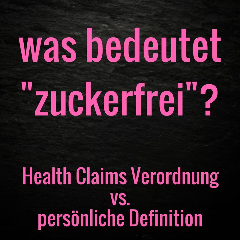 zuckerfrei Definition: Health Claims Verordnung und meine persönliche zuckerfrei Definition