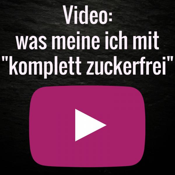 Definition von zuckerfrei: mein erste Video bei YouTube